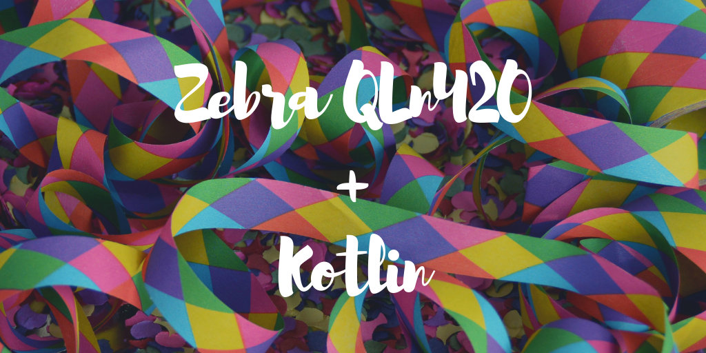Print using Zebra QLn420 printer with andorid application in kotlin