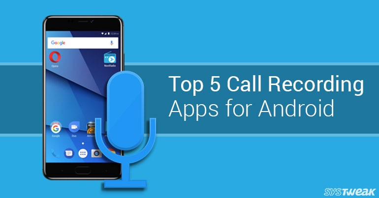 Top 5 Call Recording Apps for Android - Systweak Software - Medium