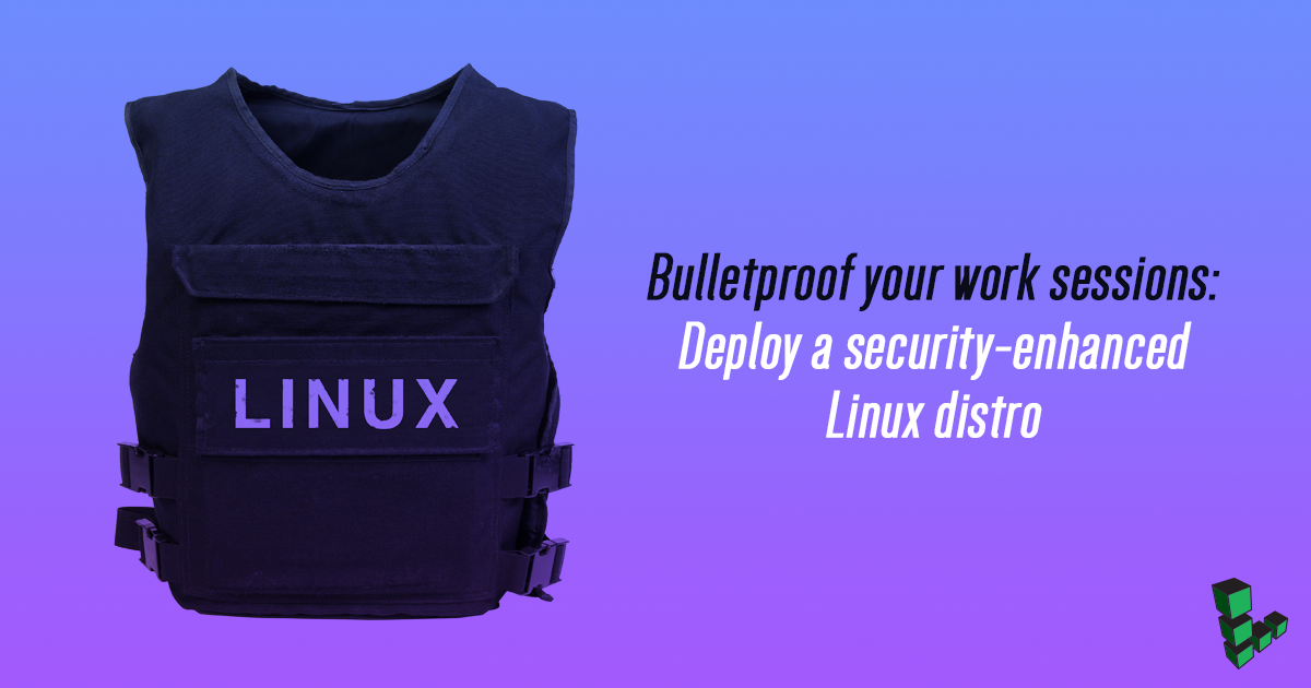 Bulletproof your work sessions: Deploy a security-enhanced