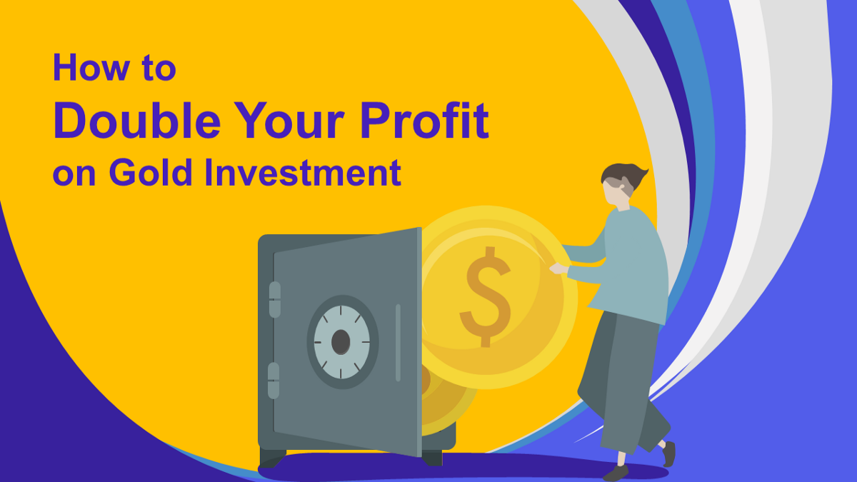 How to Double Your Profit on Gold Investment?
