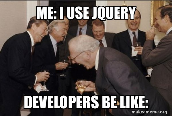 Meme depicting developers mocking someone that still uses jQuery