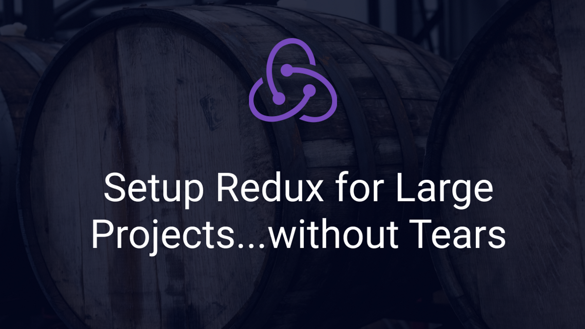 Setup Redux for Large React Projects—without Tears