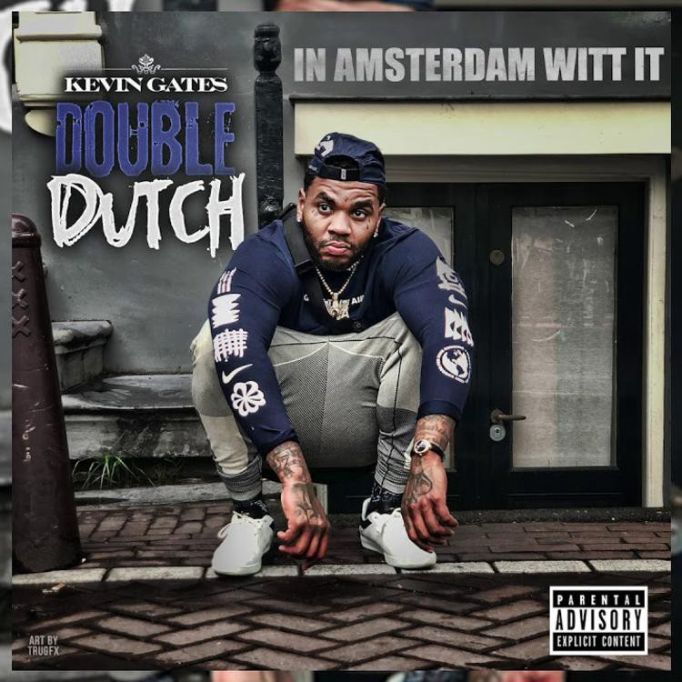 DOWNLOAD MP3: Kevin Gates — Double Dutch [In Amsterdam Witt It]