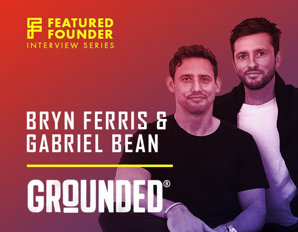 Gabriel Bean, Founder, and Bryn Ferris, Co-Founder of GROUNDED