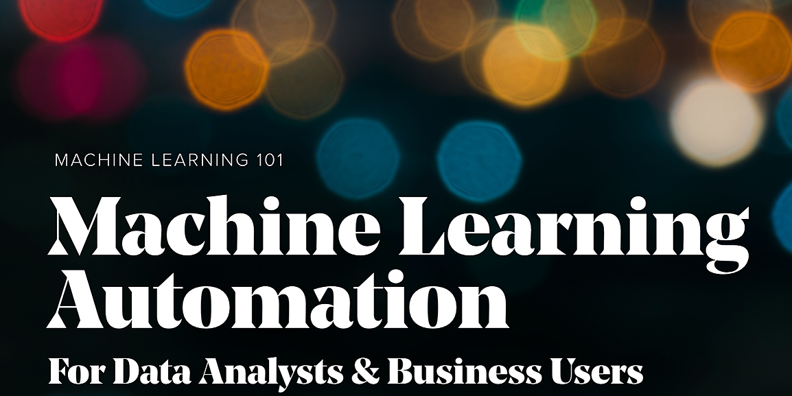 Automated Machine Learning for Data Analysts & Business Users