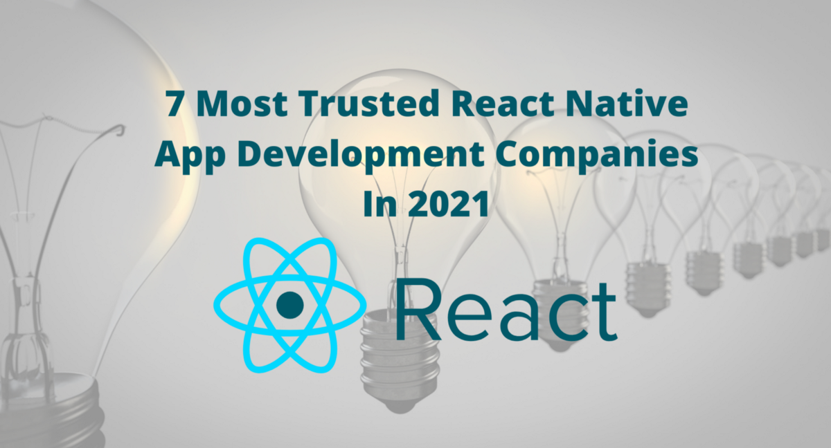 7 Most Trusted React Native App Development Companies In 2021