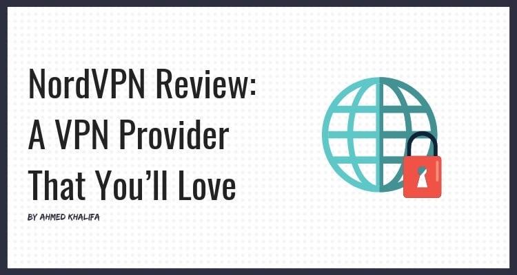A Review of NordVPN & How it Can Protect You Online