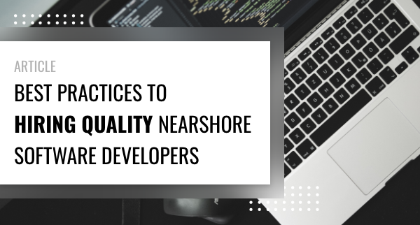 Best Practices to Hiring Quality Nearshore Software Developers
