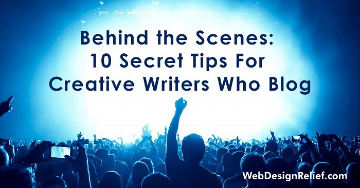 Behind The Scenes: 10 Secret Tips For Creative Writers Who Blog