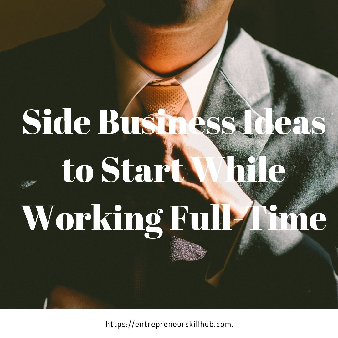 5 Side Business Ideas to Start While Working Full-Time