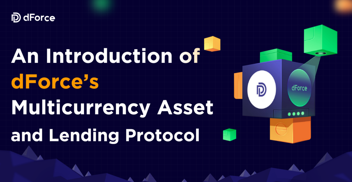 Introduction of dForce's Multicurrency Asset and Lending Protocol