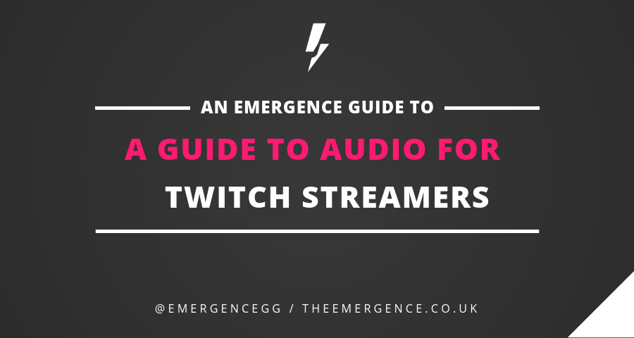 A Guide to Audio for Twitch Streamers - The Emergence - Medium