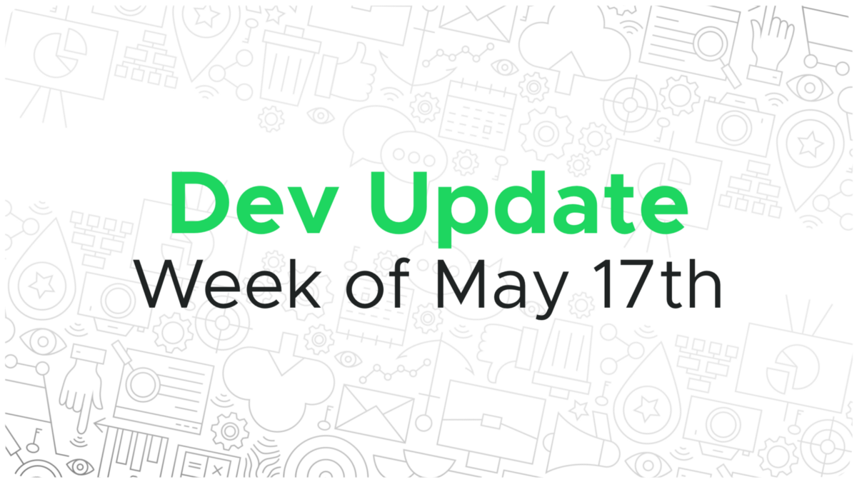 Dev update for the week of May 17th