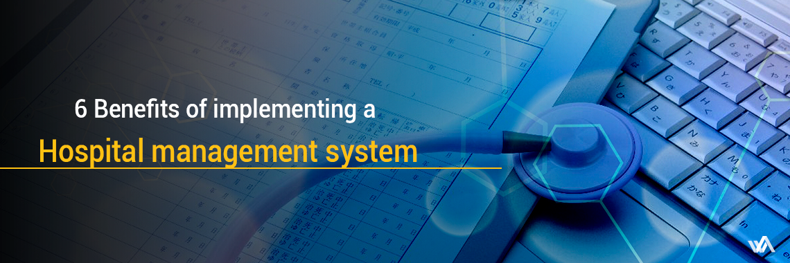 6 benefits of implementing a hospital management system