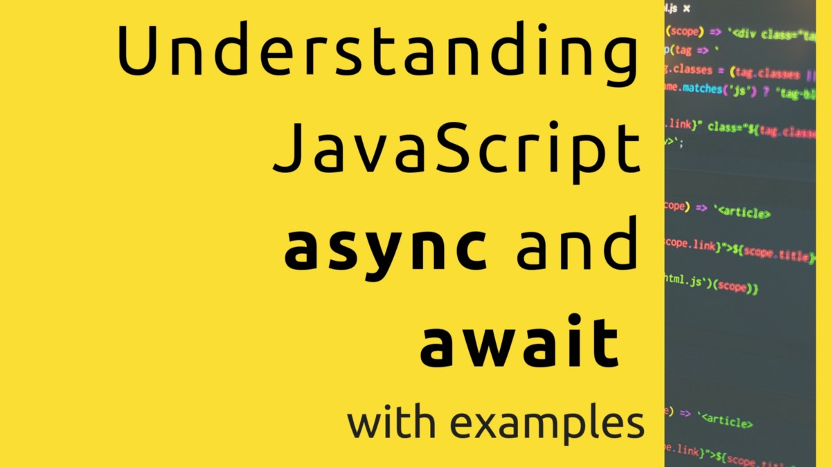 Deeply Understanding JavaScript Async and Await with Examples