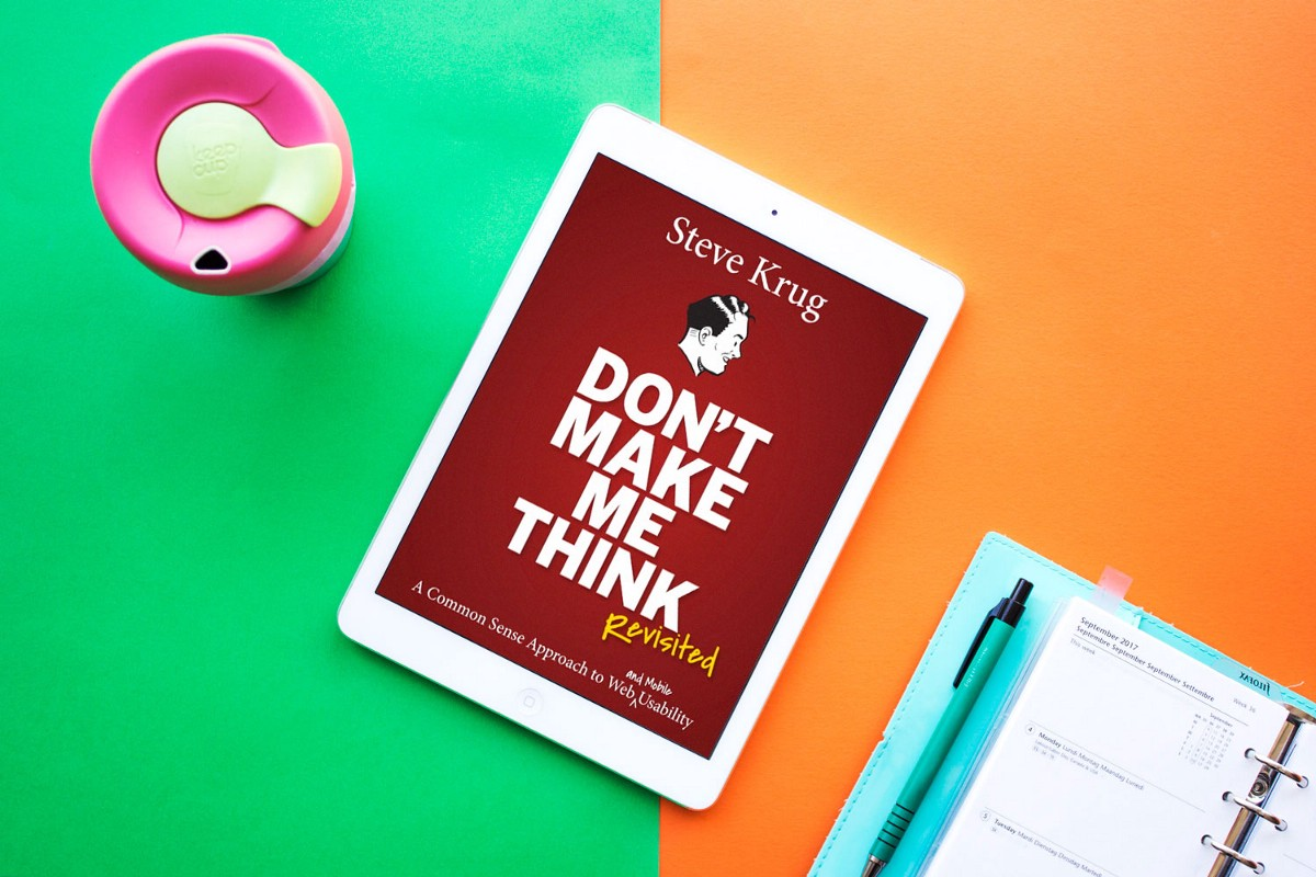 Don't Make Me Think: 20 Wise Thoughts about Usability from Steve Krug