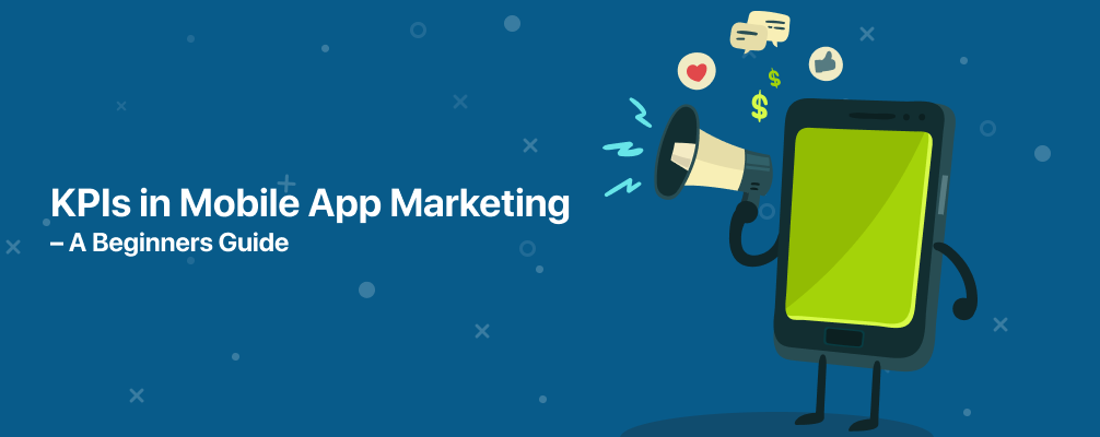 KPIs in Mobile App Marketing — A Beginners Guide