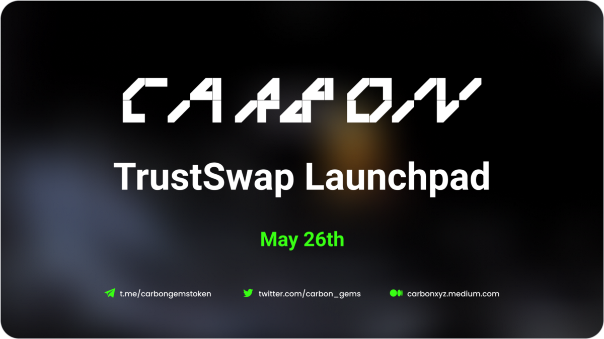 Carbon Announces May 26th Token Offering on the TrustSwap Launchpad