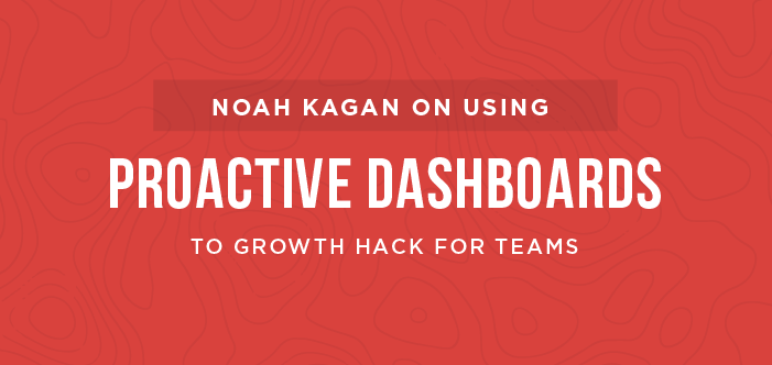 Noah Kagan On Using Proactive Dashboards To Growth Hack For Teams