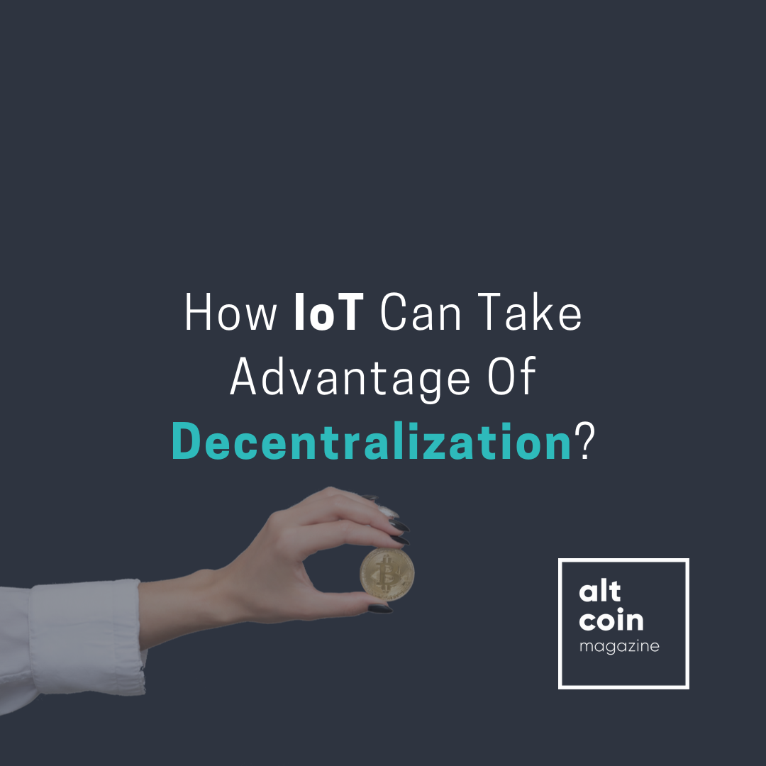 How IoT Can Take Advantage Of Decentralization?