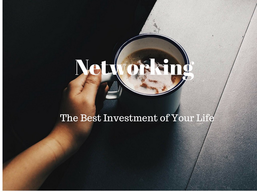Networking—The Best Investment of Your Life