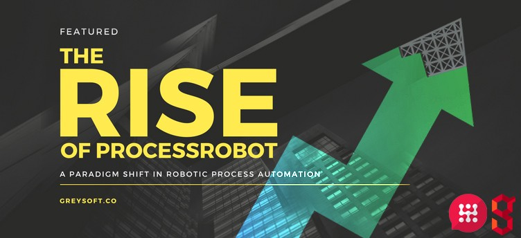 The Rise Of ProcessRobot — A Paradigm Shift in Robotic Process