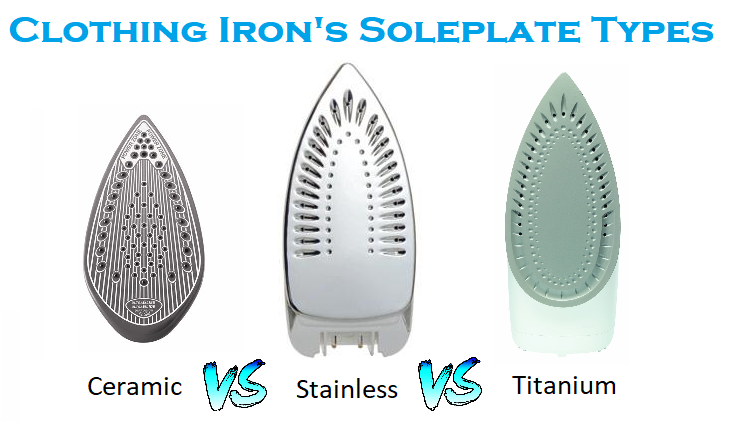 Clothing Iron's Sole plate Types — Ceramic vs Stainless vs Titanium