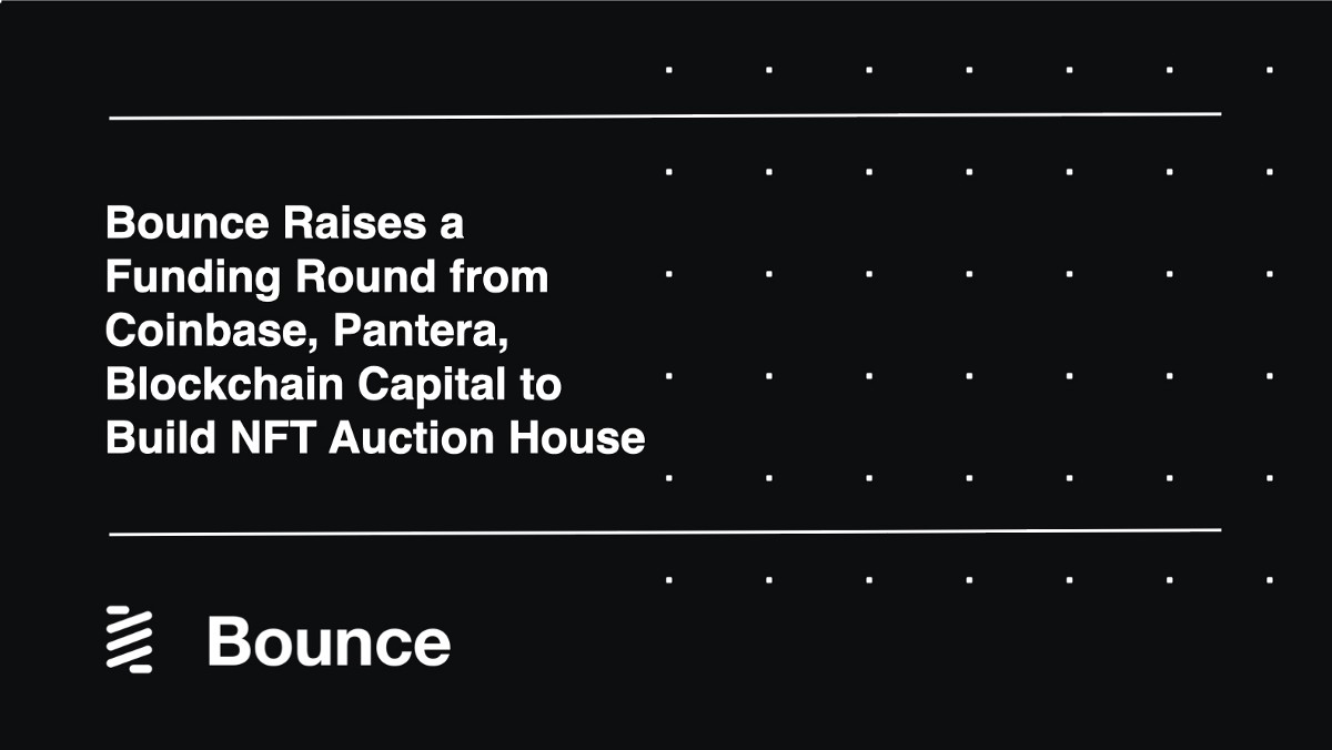 Bounce Raises a Funding Round from Coinbase, Pantera, Blockchain Capital to Build NFT Auction House