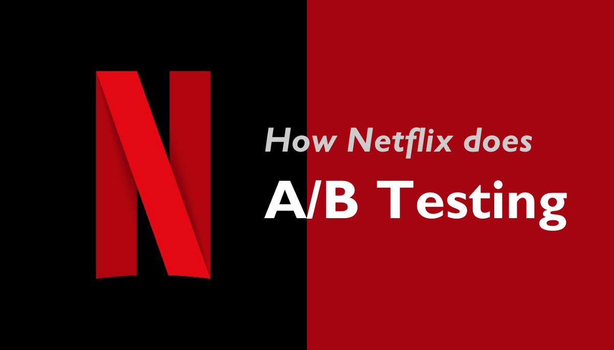 Design For Testing : How netflix does a b testing uxdesign cc user