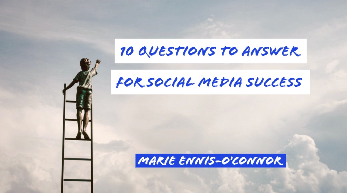 10 Questions To Answer For Social Media Success - Marie