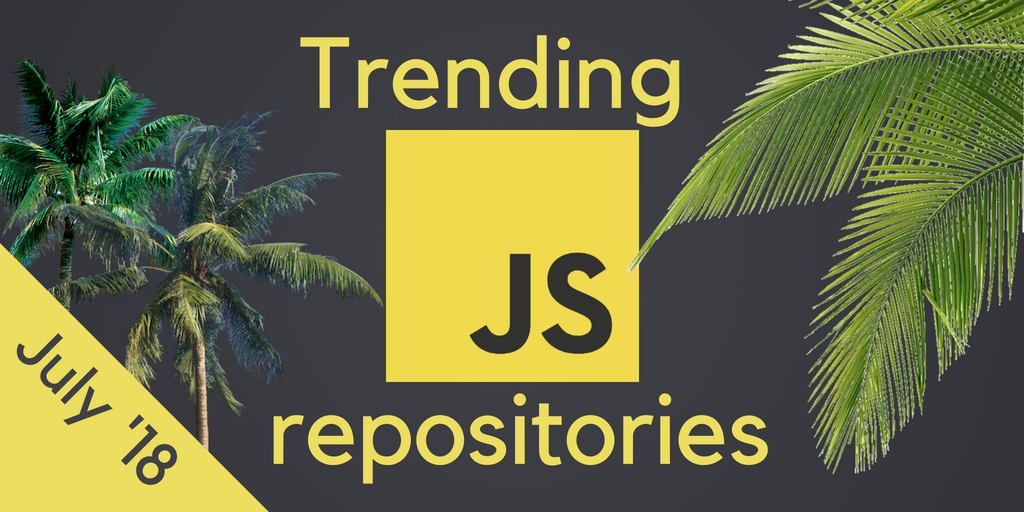 July 2018 most popular JavaScript repositories on GitHub