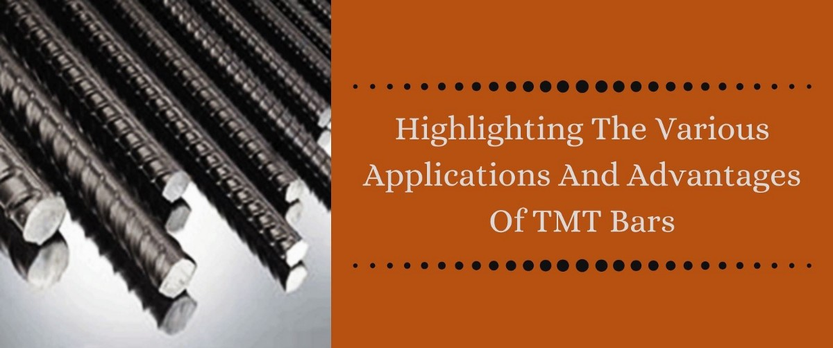 Highlighting The Various Applications And Advantages Of TMT Bars