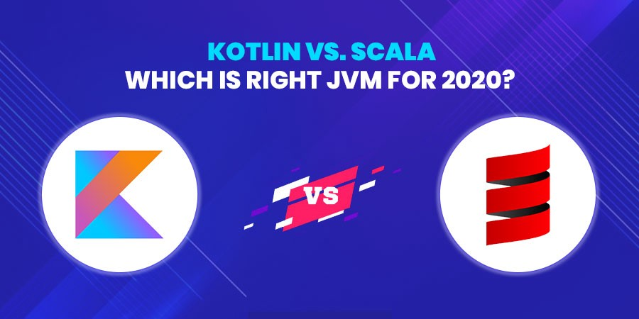 Kotlin vs. Scala: Which is Right JVM for 2020?