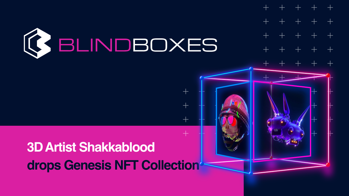 3D Artist Shakkablood Drops his Blind Boxes Genesis NFT Collection Tomorrow May 5!