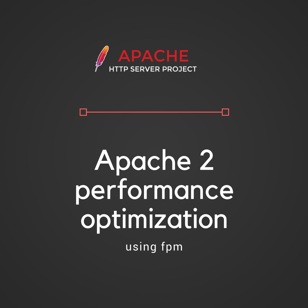Apache2 and php fpm performance optimization — Step-by-step