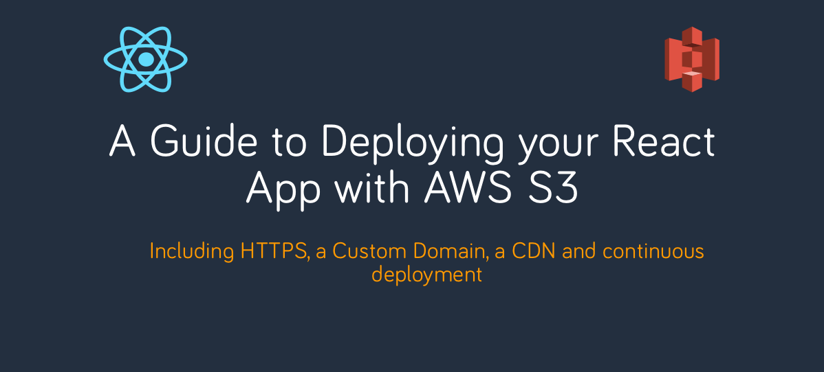 A guide to deploying your React App with AWS S3 (Including HTTPS, a Custom Domain, a CDN and…