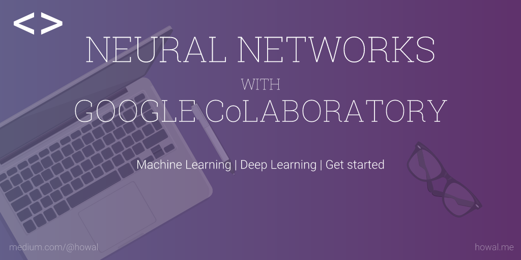 Neural Networks with Google CoLaboratory | Artificial Intelligence