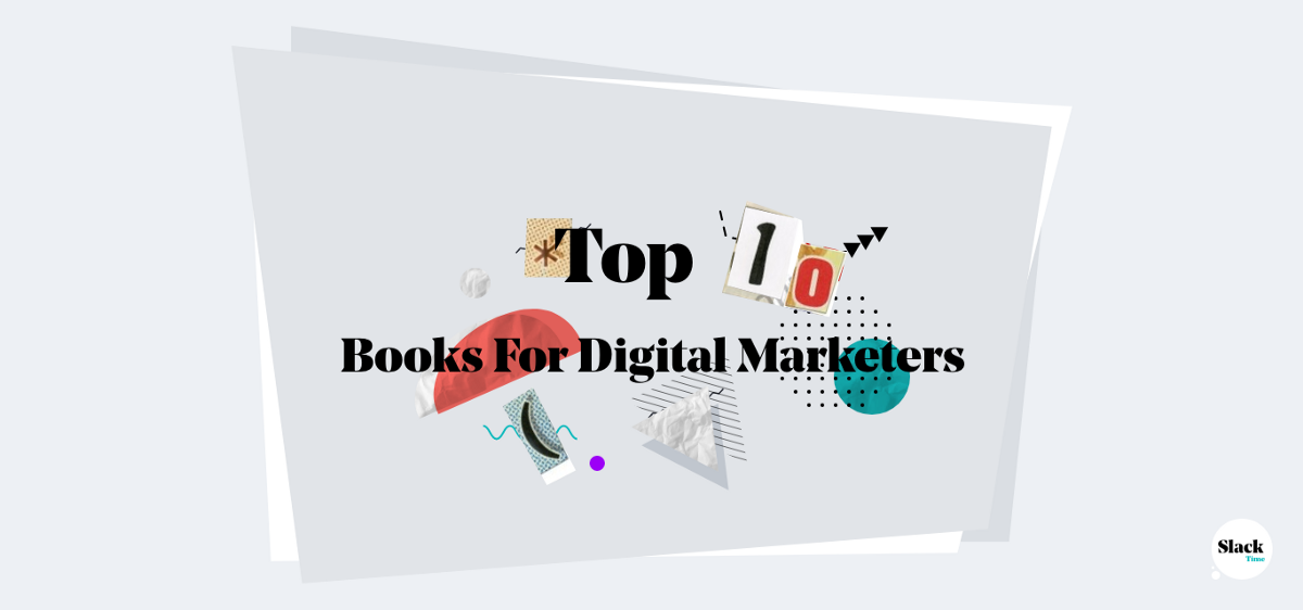 Top 10 books for digital marketers | by Ioana Avasiloaie | SlackTime