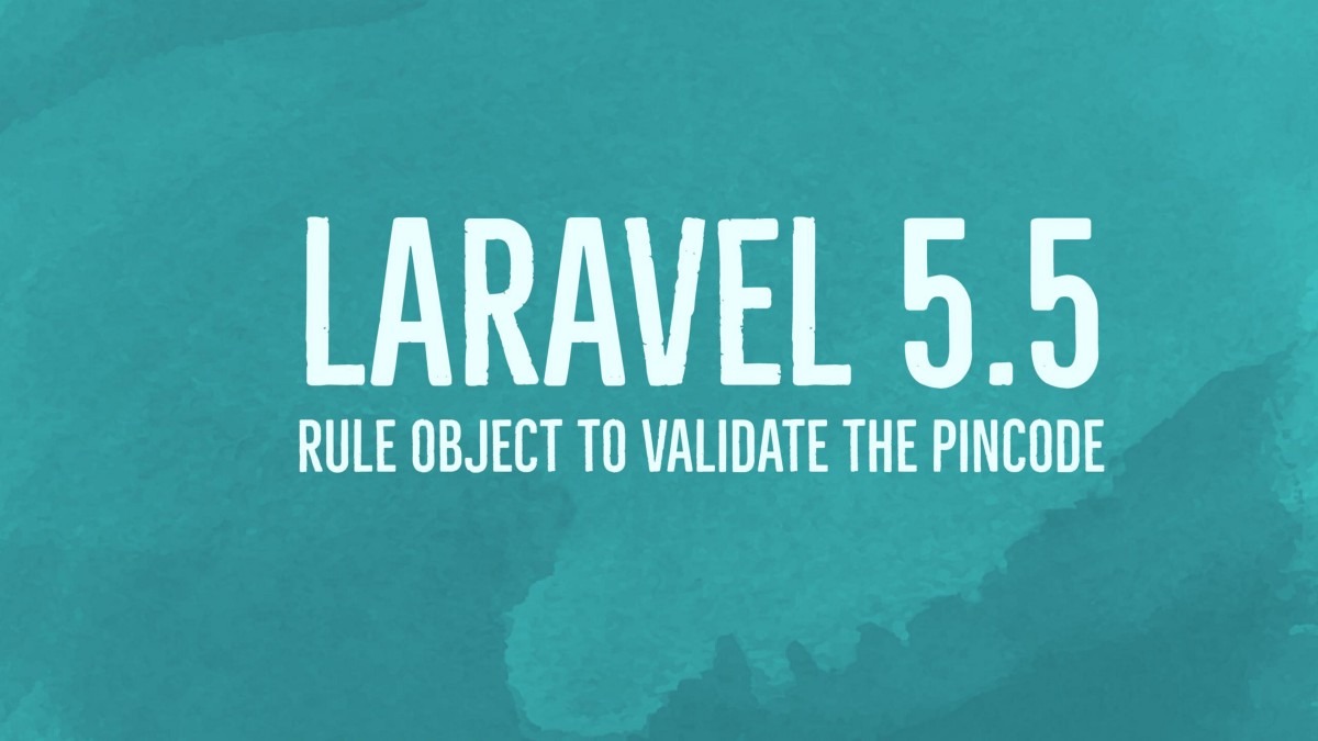 Use Laravel 5 5 Rule Object to validate the Pincode