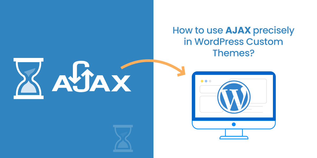How to use AJAX precisely in WordPress Custom Themes?