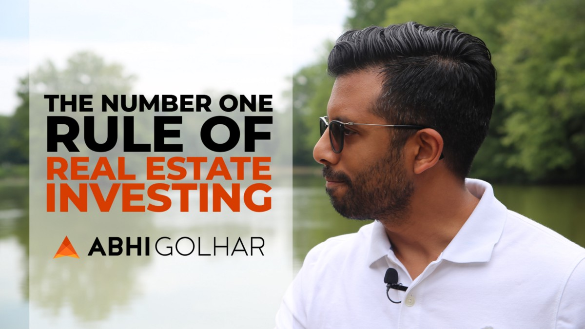 The Number One Rule Of Real Estate Investing By Abhi Golhar Medium