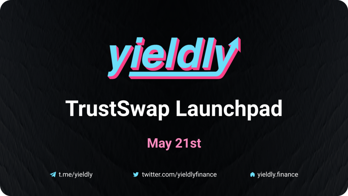 Yieldly Announces May 21st Token Offering on TrustSwap Launchpad