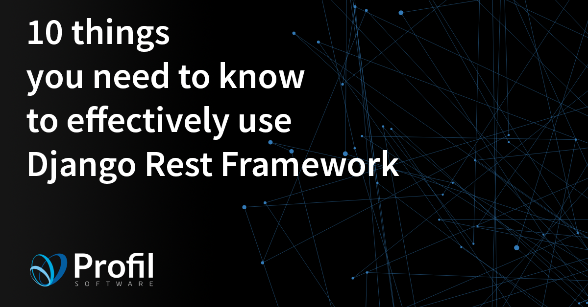 10 things you need to know to effectively use Django Rest Framework