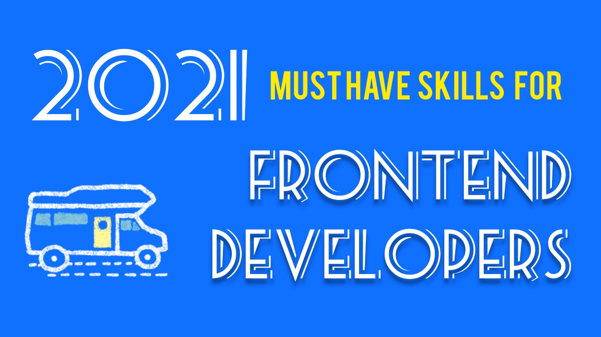 Must have skills for Frontend Devs in 2021