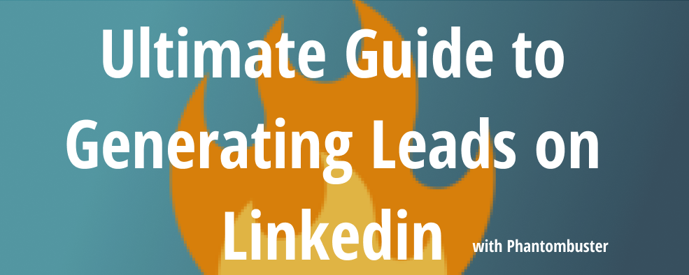 Ultimate Guide to Generating Leads on LinkedIn (+email addresses