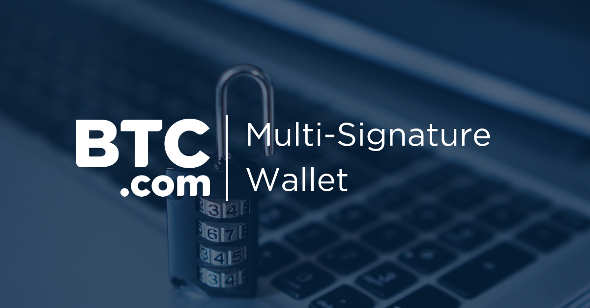 The BTC com Wallet: Multi-signature security - The BTC Blog