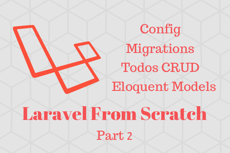 Laravel 5 8 From Scratch: Config, ENV, Migrations, and Todos CRUD
