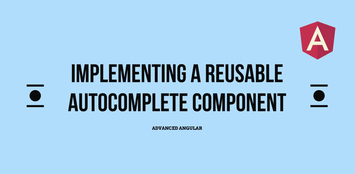 Advanced Angular: Implementing a Reusable Autocomplete Component