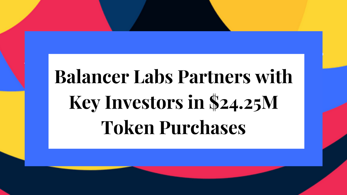 Balancer Labs Partners with Key Investors in $24.25M Token Purchases