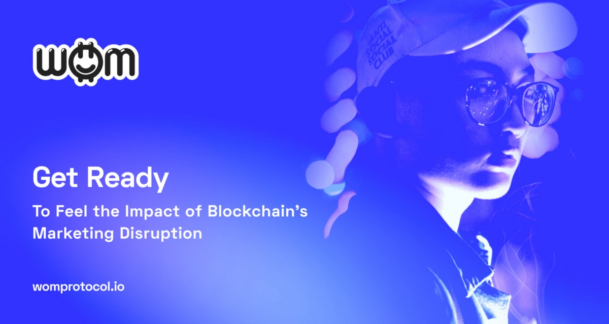 Get Ready To Feel the Impact of Blockchain's Marketing Disruption